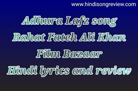adhura-lafz-lyrics-from-bazar-rahat-fateh-ali-khan