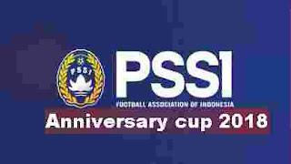 Jadwal PSSI Anniversary Cup 2018