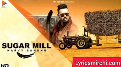 Sugar Mill सुगर मिल Song Lyrics | Harvy Sandhu | New Punjabi Song 2020