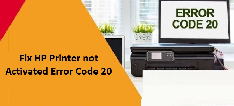Steps to Fix HP Printer not Activated Error Code 20