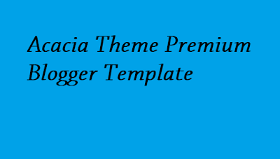 Acacia Theme Premium Blogger Template