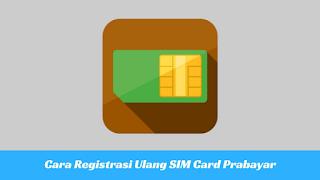 Begini Cara Mudah Registrasi Ulang Kartu SIM Prabayar