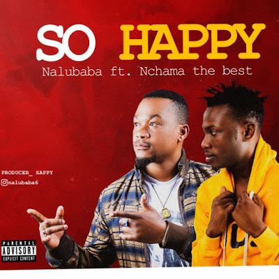 AUDIO | Nalubaba Ft. Nchama the Best - So Happy | Download New song