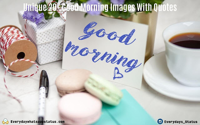 Unique 20+ Good Morning Images With Quotes | Everyday Whatsapp Status