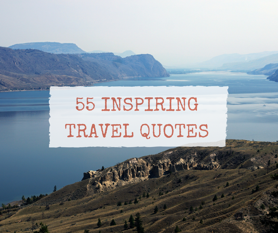 55 inspiring travel quotes that explain exactly what we feel