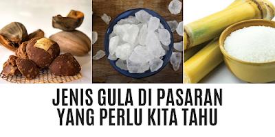 Jenis Gula Di Pasaran Yang Perlu Kita Tahu