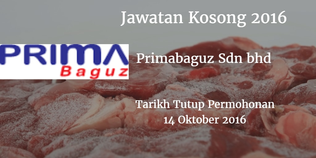 Jawatan Kosong Primabaguz Sdn bhd 14 Oktober 2016
