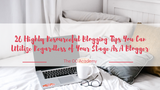 26 Highly Resourceful Blogging Tips You Can Utilize Regardless of Your Stage As A Blogger