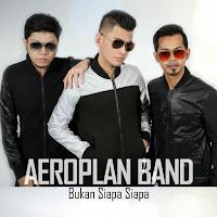Lirik Lagu AeroPlan Band Bukan Siapa-Siapa
