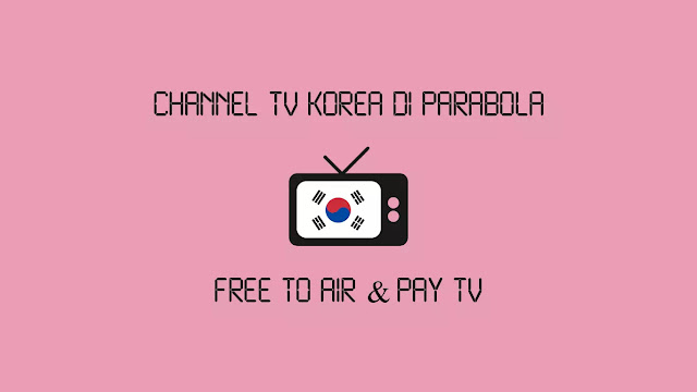 Channel TV Korea di Parabola Free To Air