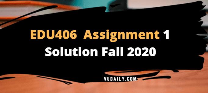 EDU406 Assignment No 1 Solution Fall 2020