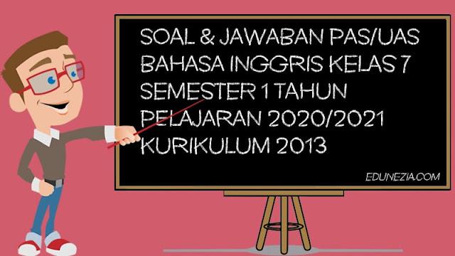 Download Soal & Jawaban PAS/UAS Bahasa Inggris Kelas 7 K13 TP 2020/2021