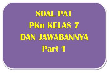 100+ Soal PAT PKn Kelas 7 dan Kunci Jawabannya I Part 1