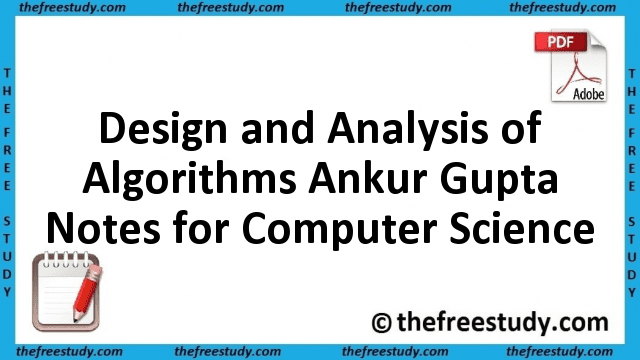 Design and Analysis of Algorithms Ankur Gupta Class Notes for