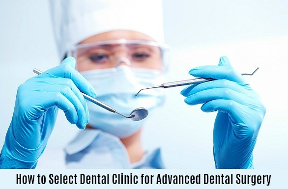 How to Select Dental Clinic for Advanced Dental Surgery