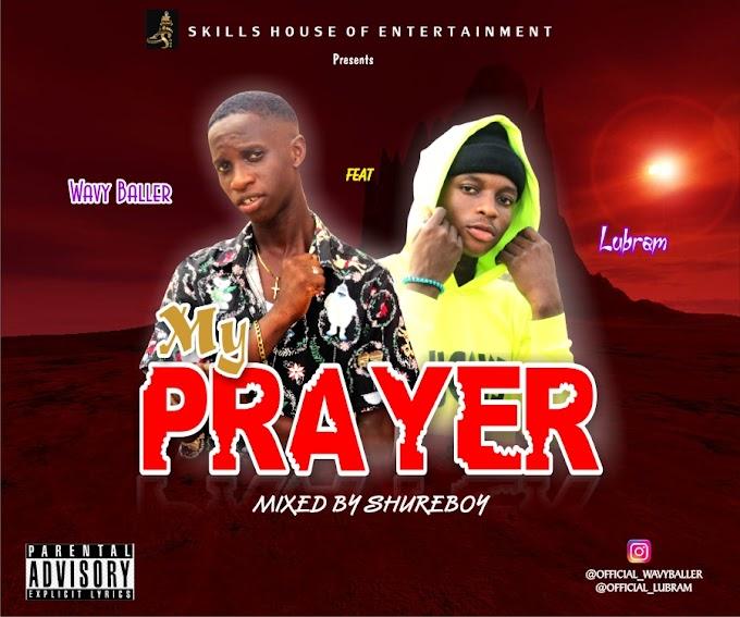 [Music] Wavy Baller Ft Lubram - My Prayer ..Prod Shurebeat