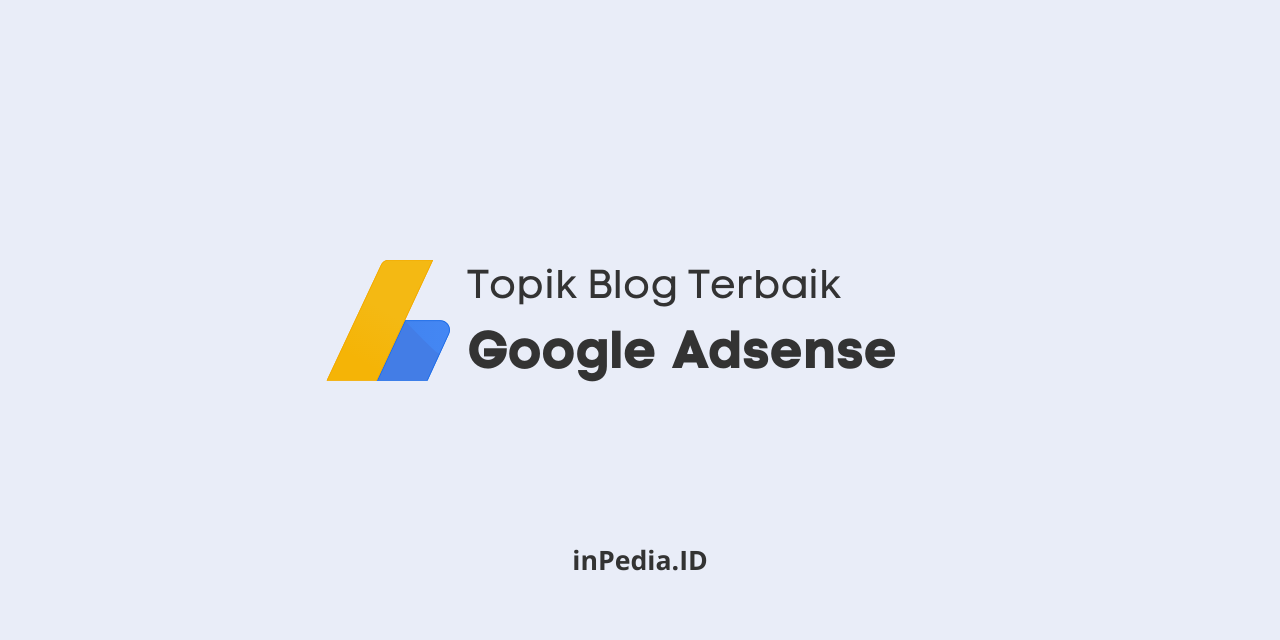 topik blog untuk adsense, topik blog yang dibayar mahal, topik blog untuk daftar adsense
