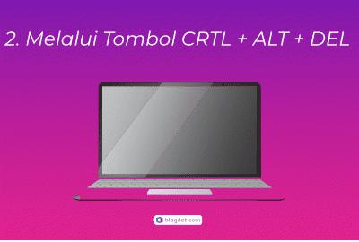 Menggunakan tombol ctrl + del +alt
