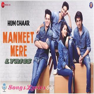 Manmeet Mere Lyrics Hum Chaar [2019]