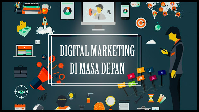 DIGITAL MARKETING DI MASA DEPAN, PREDIKSI DIGITAL MARKETING