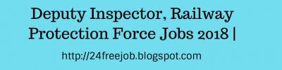 Deputy Inspector, Railway Protection Force Jobs 2018 |