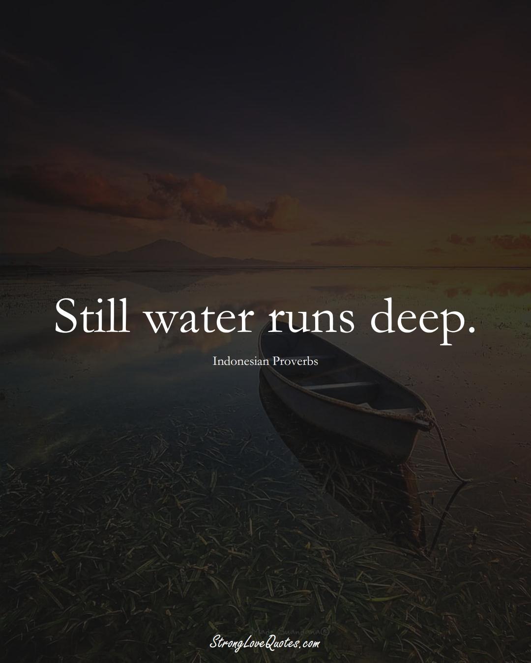 Still water runs deep. (Indonesian Sayings);  #AsianSayings