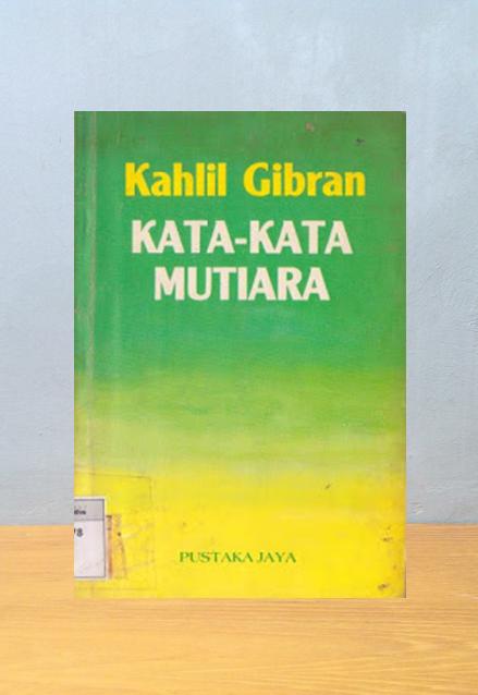 KATA-KATA MUTIARA, Kahlil Gibran