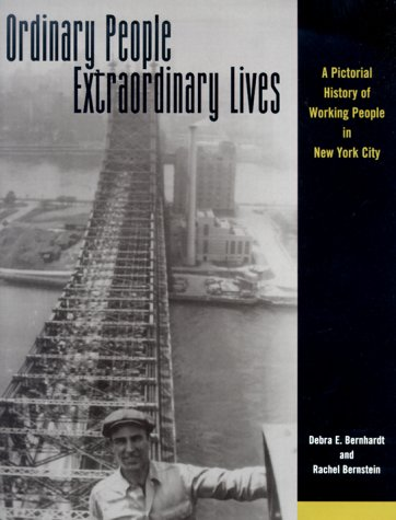 Ordinary People, Extraordinary Lives  A Pictorial History of Working People in New York City by Debra E. Bernhardt