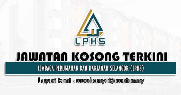 Jawatan Kosong 2021 di Lembaga Perumahan Dan Hartanah Selangor (LPHS)