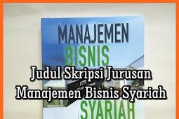 Judul Skripsi Jurusan Manajemen Bisnis Syariah