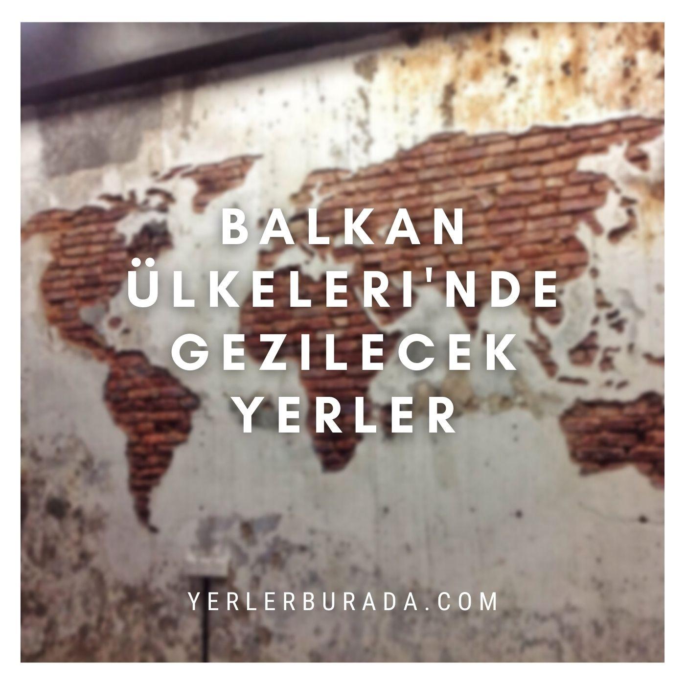 balkan ülkeleri'nde gezilecek yerler