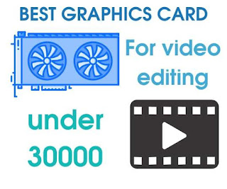 Best graphics card for video editing under 30000
