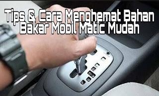 Tips & Cara Menghemat Bahan Bakar Mobil Matic Mudah