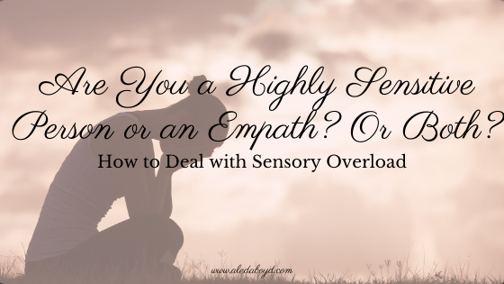 Difference Between a Highly Sensitive Person and an Empath and How to Deal with Sensory Overload