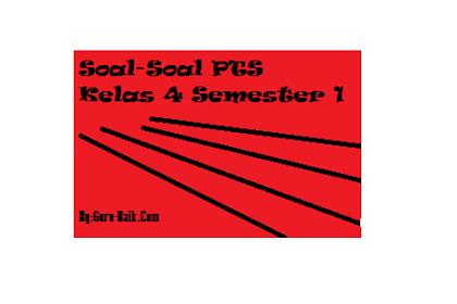 Kumpulan Soal PTS Dan Jawaban Kelas 4 Semester 1 Revisi Terbaru 2021/2022