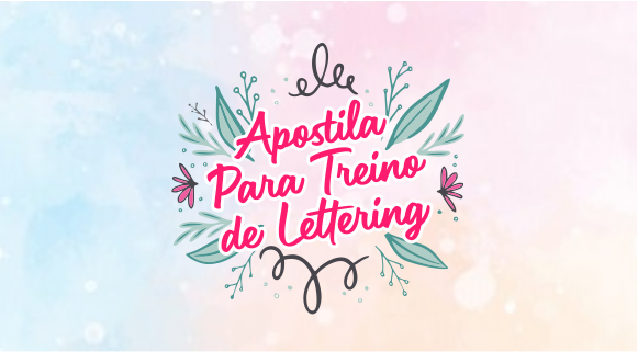 Treino de Lettering: apostila para imprimir e treinar