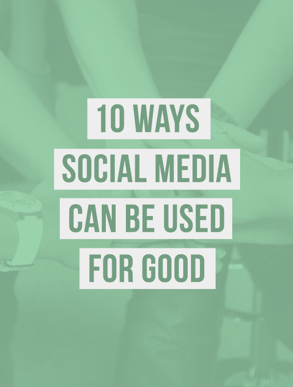 10 Ways Social Media Can Be Used For Good / Digital