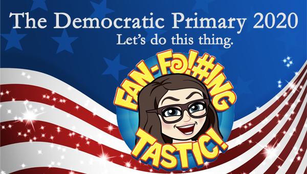 image of a cartoon version of me smiling broadly surrounded by text reading 'Fan-F@!#ing-Tastic!,' pictured in front of a patriotic stars-and-stripes graphic, to which I've added text reading: 'The Democratic Primary 2020: Let's do this thing.'
