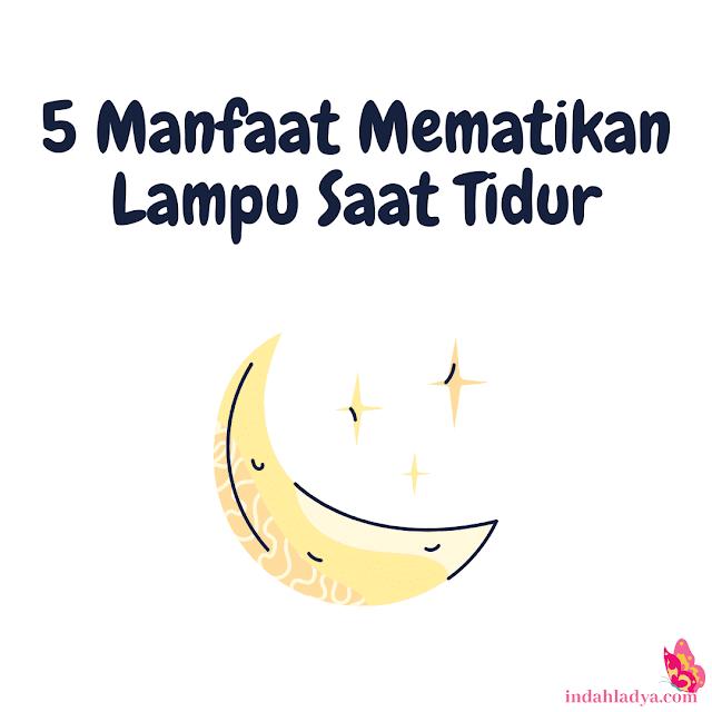 5 Manfaat Mematikan Lampu Saat Tidur