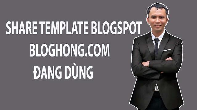 Chính thức share template blogspot Bloghong.com đang sử dụng