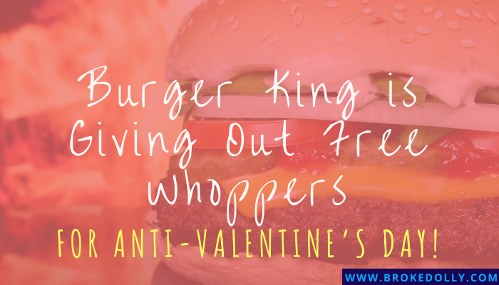 Burger King is Giving Out Free Whoppers for Anti-Valentine's Day!