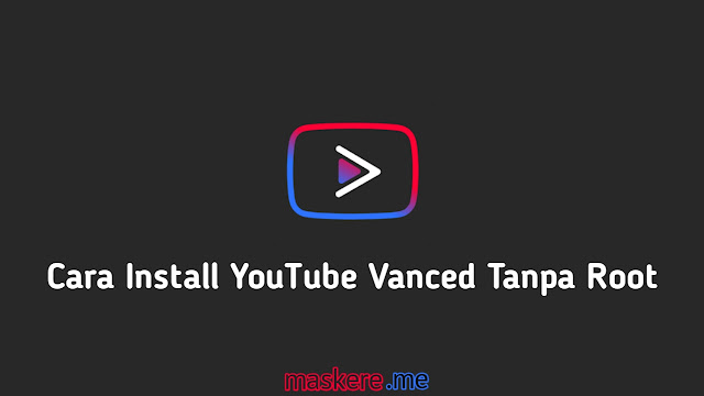 Cara install YouTube Vanced no root terbaru (cara pasang YouTube Vanced tanpa root)