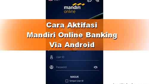 Cara Aktivasi Mandiri Online Banking Via Hp Android Detik Info