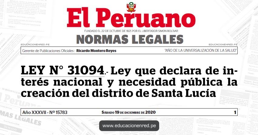 LEY N° 31094.- Ley que declara de interés nacional y necesidad pública la creación del distrito de Santa Lucía