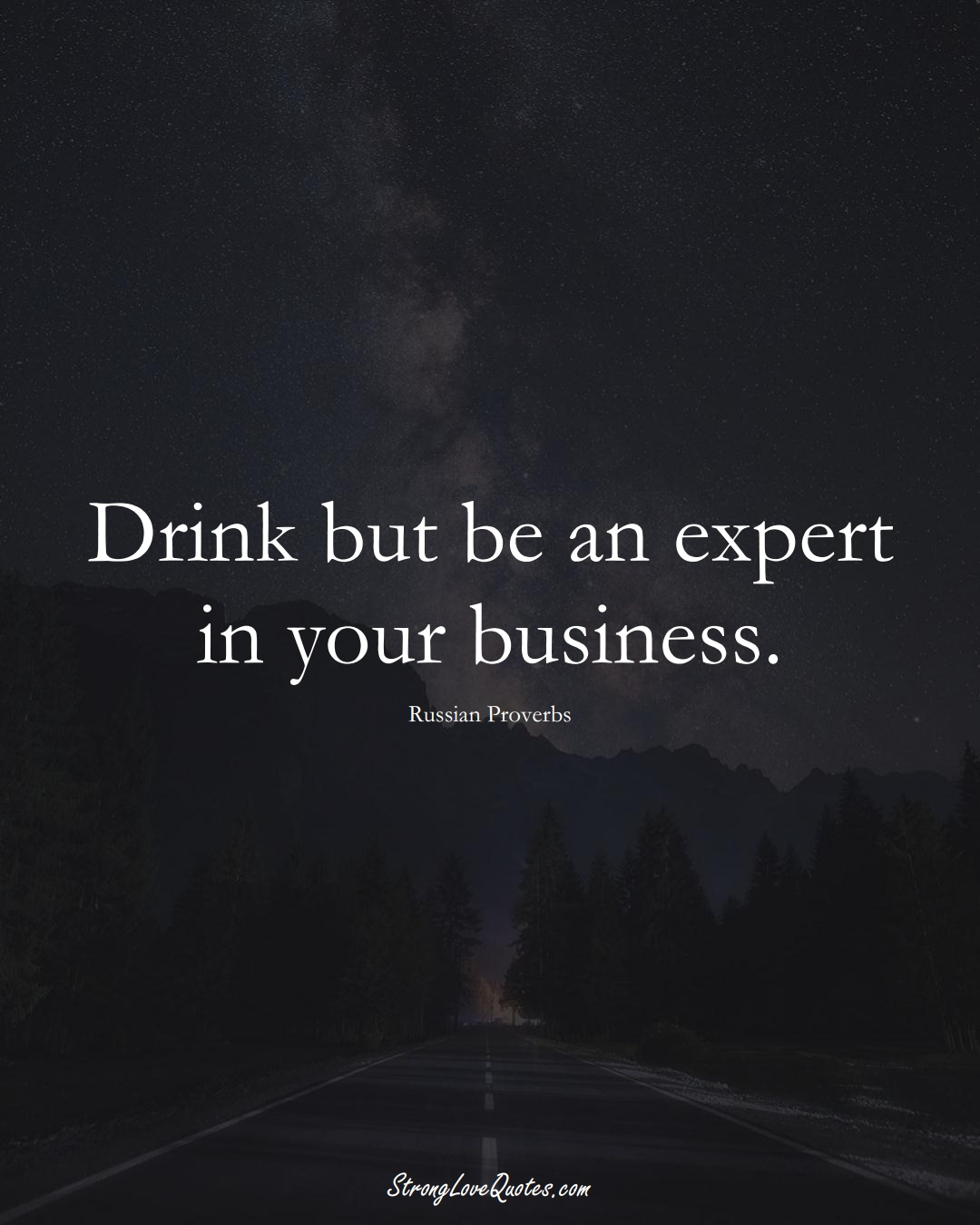 Drink but be an expert in your business. (Russian Sayings);  #AsianSayings