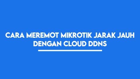 Remot mikrotik jarak jauh dengan Cloud ddns