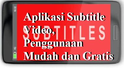 Aplikasi Subtitle Video, Penggunaan Mudah dan Gratis