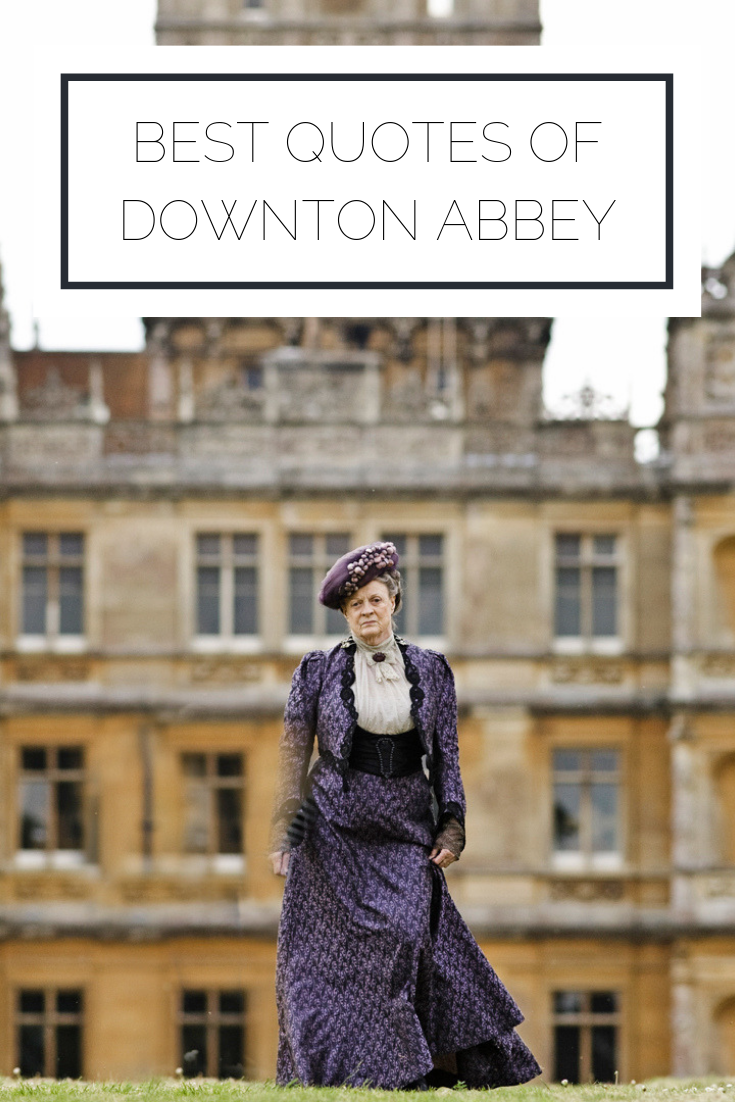 Click to read now or pin to save for later! Check out the best quotes of Downton Abbey to learn some life lessons