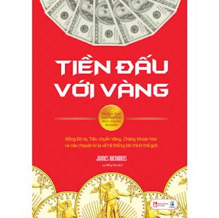 Tiền Đấu Với Vàng: Đồng Đô-La, Tiêu Chuẩn Vàng, Chứng Khoán Hóa Và Câu Chuyện Kì Lạ Về Hệ Thống Tài Chính Thế Giới ebook PDF EPUB AWZ3 PRC MOBI