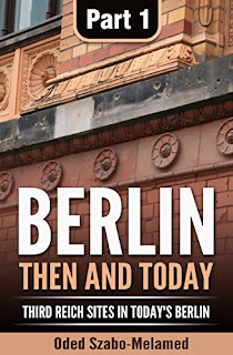 Berlin: then and today - a travel guide to Nazi sites in Berlin by Oded Szabo-Melamed